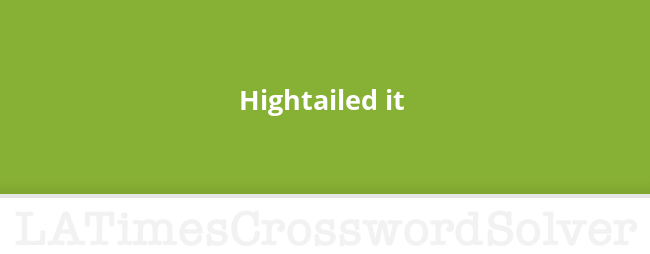 Hightailed It Crossword Clue