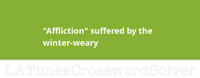 Affliction Suffered By The Winter Weary Crossword Clue