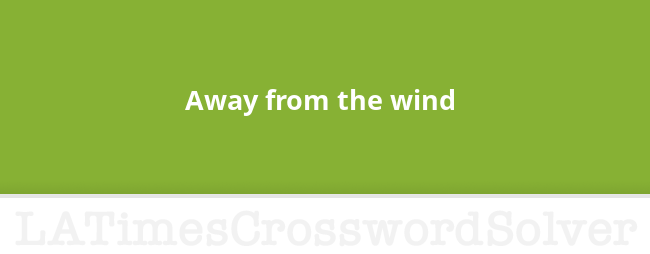 Away From The Wind Crossword Clue
