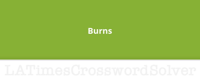 Burns Crossword Clue