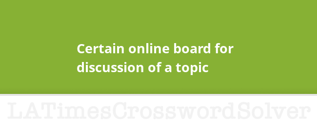 Certain Online Board For Discussion Of A Topic Crossword Clue