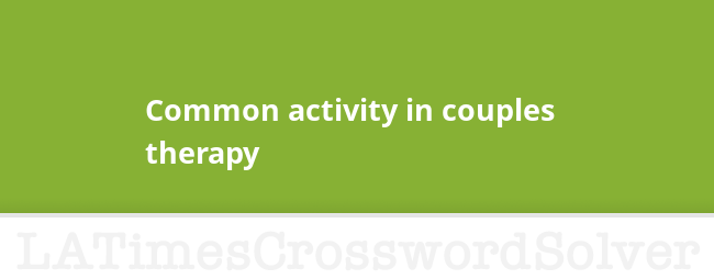 Common Activity In Couples Therapy Crossword Clue