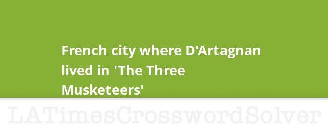 French City Where D Artagnan Lived In The Three Musketeers Crossword Clue