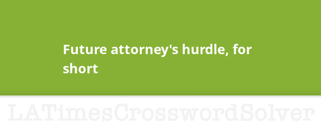 Future Attorney S Hurdle For Short Crossword Clue