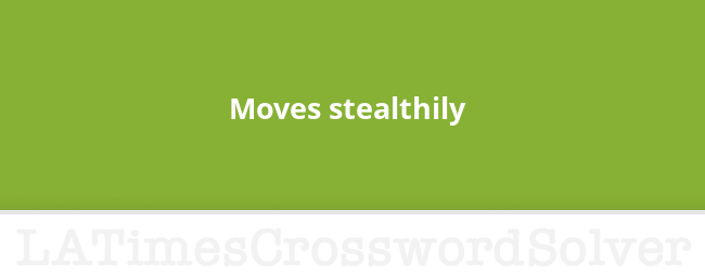 Moves Stealthily Crossword Clue