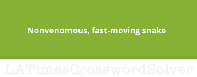Nonvenomous Fast Moving Snake Crossword Clue