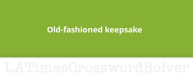 Old Fashioned Keepsake Crossword Clue