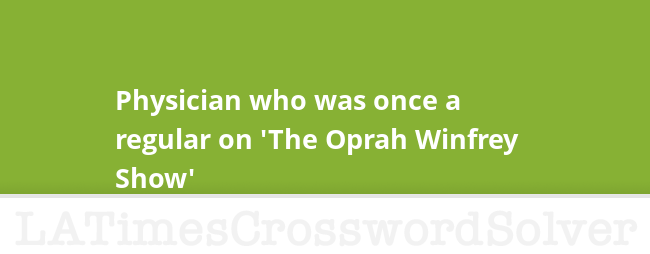Physician Who Was Once A Regular On The Oprah Winfrey Show Crossword Clue