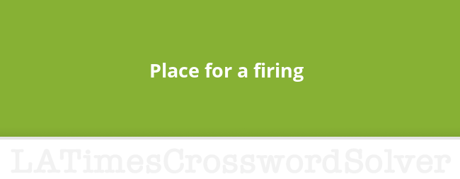 Place For A Firing Crossword Clue