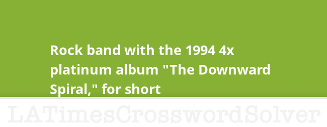Rock Band With The 1994 4x Platinum Album The Downward Spiral For Short Crossword Clue