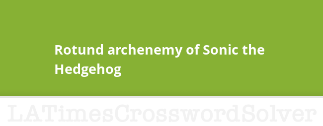 Rotund Archenemy Of Sonic The Hedgehog Crossword Clue