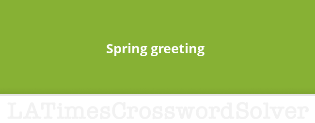 Spring greeting crossword clue m4hsunfo