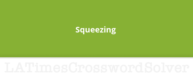 Squeezing Crossword Clue