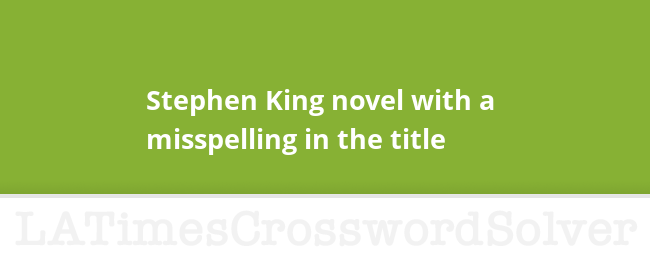 Stephen King Novel With A Misspelling In The Title Crossword Clue