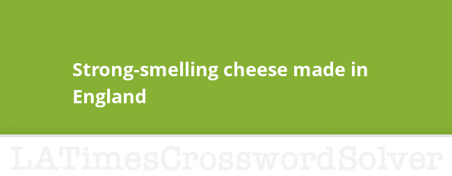 Strong Smelling Cheese Made In England Crossword Clue