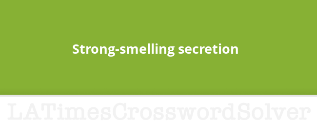 Strong Smelling Secretion Crossword Clue