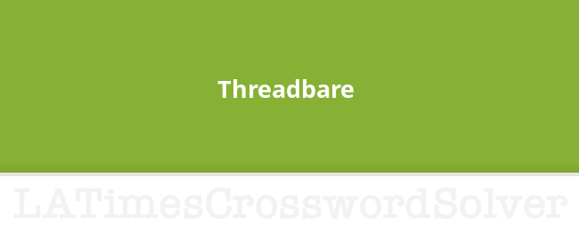Threadbare Crossword Clue