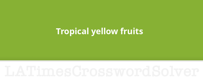Tropical Yellow Fruits Crossword Clue