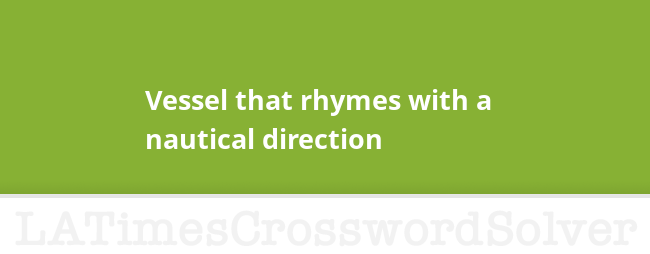 vessel that rhymes with a nautical direction crossword clue