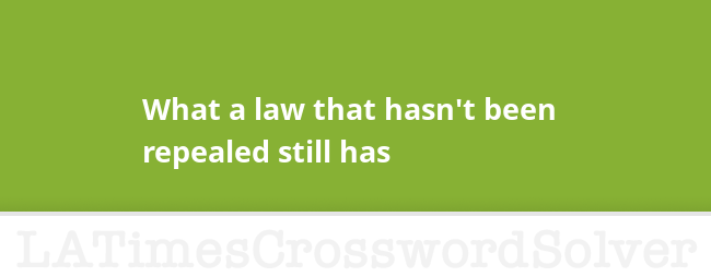 What A Law That Hasn T Been Repealed Still Has Crossword Clue