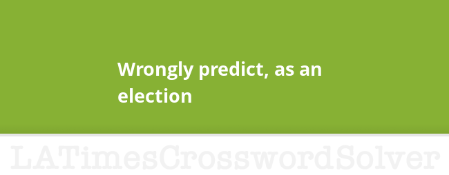 Wrongly predict, as an election crossword clue