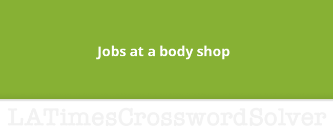 Jobs at a body shop crossword clue
