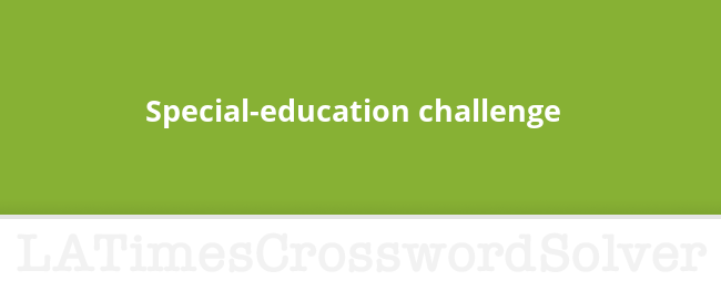 Special Education Challenge For >> Special Education Challenge Crossword Clue