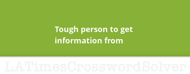 Tough person to get information from crossword clue