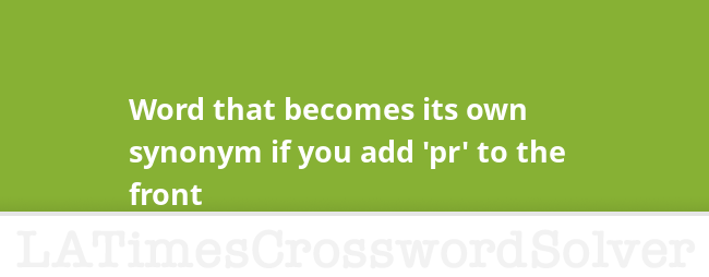 Word that becomes its own synonym if you add 'pr' to the